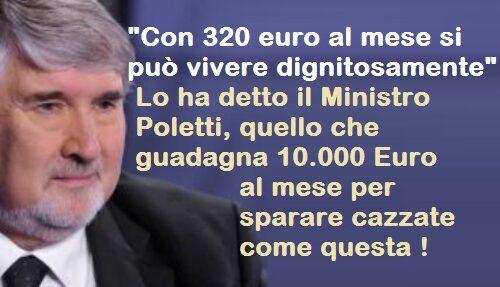 """""""Con 320 euro al mese si può vivere dignitosamente"""" – Lo ha detto il Ministro Poletti, quello che guadagna 10.000 Euro al mese per sparare cazzate come questa !"""
