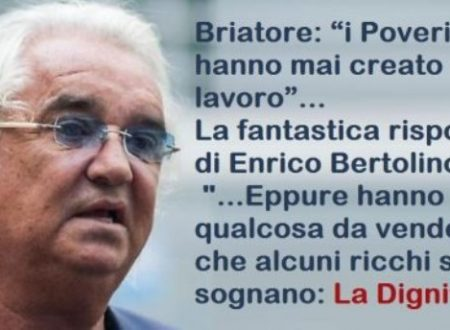 """Briatore: """"i Poveri non hanno mai creato lavoro"""" …La fantastica risposta di Enrico Bertolino: """"…Eppure hanno qualcosa da vendere che alcuni ricchi si sognano: La Dignità""""."""